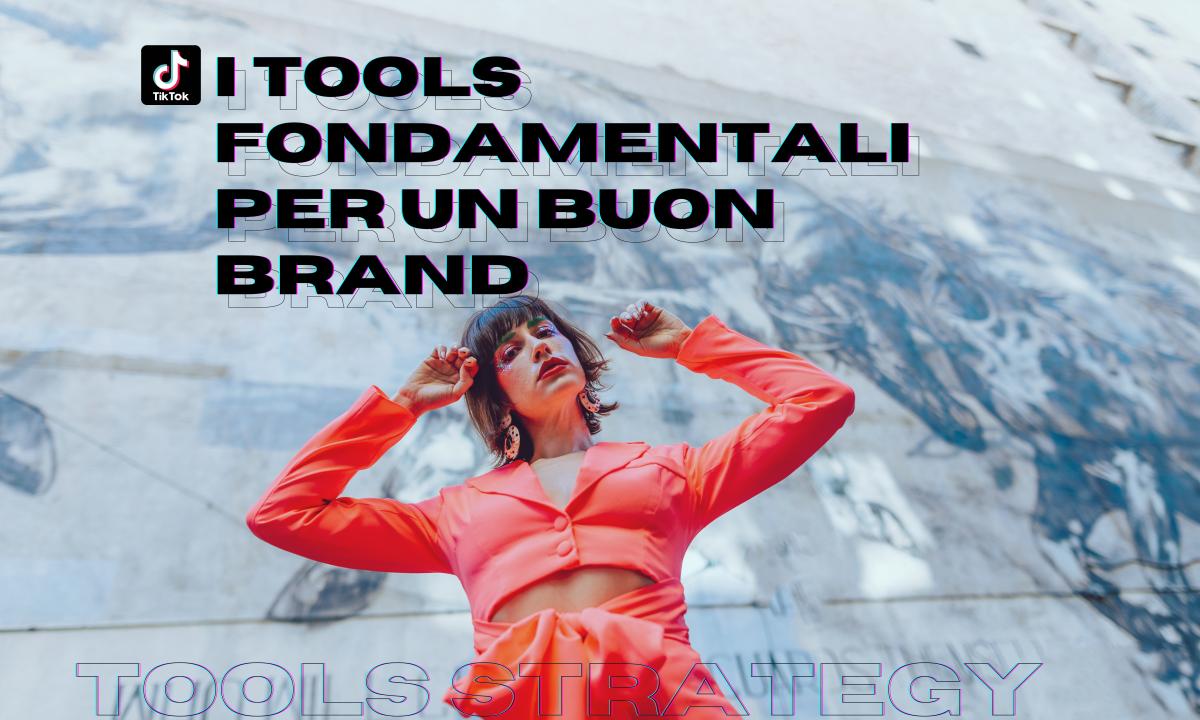 TikTok, i tools fondamentali per un buon brand