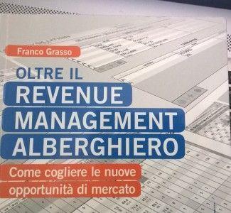 Foto Il nuovo libro di Franco Grasso: Oltre il Revenue Management Alberghiero